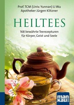 Heiltees. Kompakt-Ratgeber (eBook, PDF) - Li, Wu; Klitzner, Jürgen