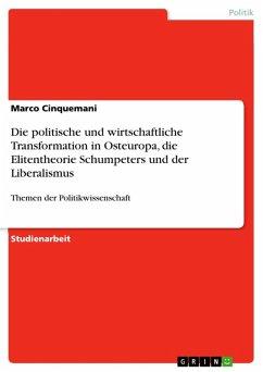 Die politische und wirtschaftliche Transformation in Osteuropa, die Elitentheorie Schumpeters und der Liberalismus (eBook, ePUB)