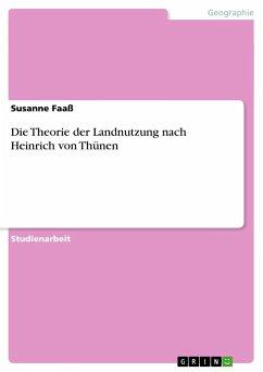 Die Theorie der Landnutzung nach Heinrich von Thünen - Faaß, Susanne
