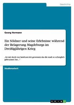 Ein Söldner und seine Erlebnisse während der Belagerung Magdeburgs im Dreißigjährigen Krieg