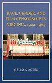 Race, Gender, and Film Censorship in Virginia, 1922 1965