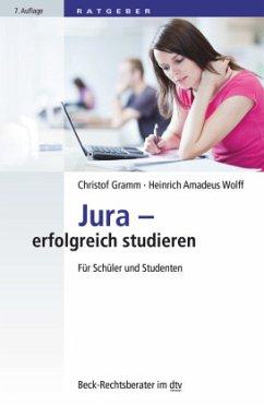 Jura - erfolgreich studieren - Gramm, Christof; Wolff, Heinrich A.