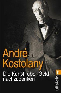 Die Kunst, über Geld nachzudenken - Kostolany, André