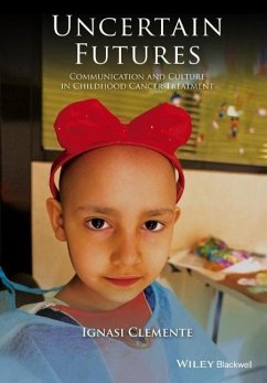 Uncertain Futures: Communication and Culture in Childhood Cancer Treatment - Clemente, Ignasi