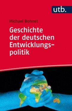 Geschichte der deutschen Entwicklungspolitik - Bohnet, Michael