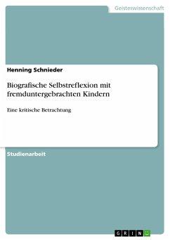 Biografische Selbstreflexion mit fremduntergebrachten Kindern - Schnieder, Henning
