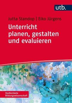 Unterricht planen, gestalten und evaluieren - Standop, Jutta; Jürgens, Eiko