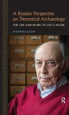 A Russian Perspective on Theoretical Archaeology: The Life and Work of Leo S. Klejn
