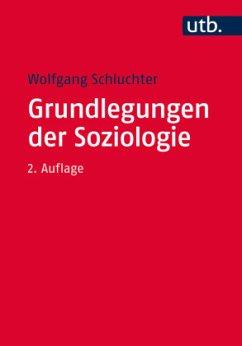 Grundlegungen der Soziologie - Schluchter, Wolfgang