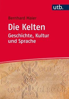Die Kelten - Geschichte, Kultur und Sprache - Maier, Bernhard
