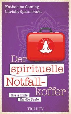 Der spirituelle Notfallkoffer - Ceming, Katharina; Spannbauer, Christa