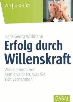 Erfolg durch Willenskraft - Willmann, Hans-Georg