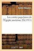 Les Contes Populaires de l'Égypte Ancienne (4e Édition Entièrement Remaniée Et Augmentée)