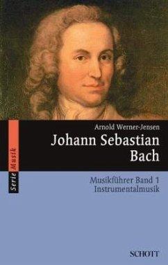 Johann Sebastian Bach. Musikführer - Band 1: In...