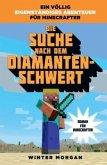 Die Suche nach dem Diamanten-Schwert / Roman für Minecrafter Bd.1