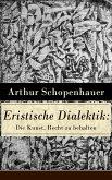 Eristische Dialektik: Die Kunst, Recht zu behalten (Vollständige Ausgabe) (eBook, ePUB)