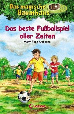 Das beste Fußballspiel aller Zeiten / Das magische Baumhaus Bd.50 - Osborne, Mary Pope