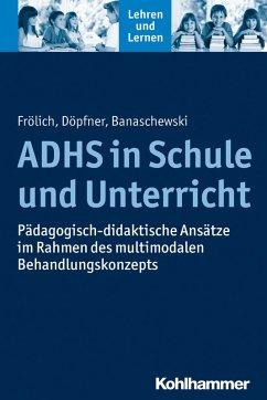 ADHS in Schule und Unterricht (eBook, PDF) - Frölich, Jan; Döpfner, Manfred; Banaschewski, Tobias