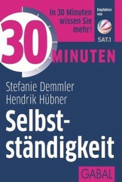 30 Minuten Selbstständigkeit - Demmler, Stefanie; Hübner, Hendrik