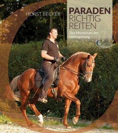 Paraden richtig reiten - Becker, Horst