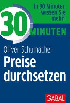 30 Minuten Preise durchsetzen - Schumacher, Oliver