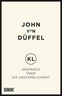 KL - Gespräch über die Unsterblichkeit - Düffel, John von
