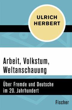 Arbeit, Volkstum, Weltanschauung - Herbert, Ulrich