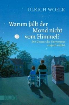 Warum fällt der Mond nicht vom Himmel? - Woelk, Ulrich
