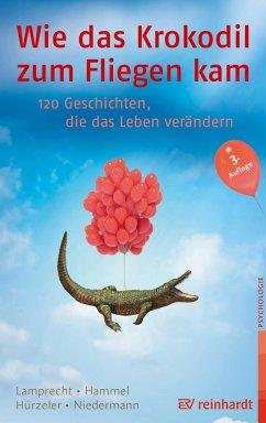 Wie das Krokodil zum Fliegen kam - Lamprecht, Katharina; Hammel, Stefan; Hürzeler, Adrian; Niedermann, Martin