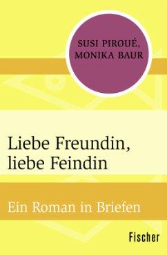 Liebe Freundin, liebe Feindin - Piroué, Susi; Baur, Monika