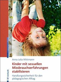 Kinder mit sexuellen Missbrauchserfahrungen stabilisieren - Wittmann, Anna J.