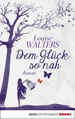 Dem Glück so nah (eBook, ePUB) - Walters, Louise