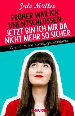 Früher war ich unentschlossen, jetzt bin ich mir da nicht mehr so sicher (eBook, ePUB) - Müller, Jule