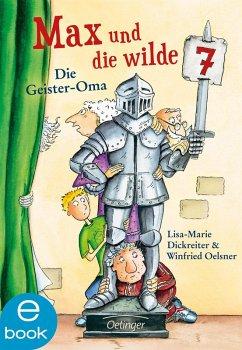Die Geister-Oma / Max und die Wilde Sieben Bd.2 (eBook, ePUB) - Dickreiter, Lisa-Marie; Oelsner, Winfried