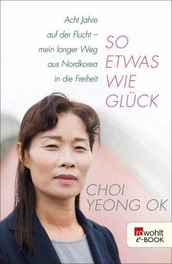 So etwas wie Glück (eBook, ePUB) - Yeong Ok, Choi; Kretschmer, Fabian