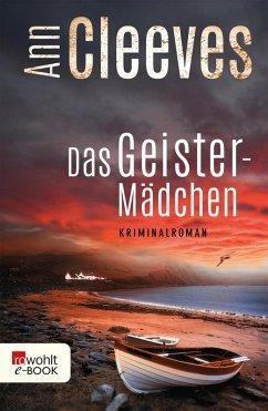 Das Geistermädchen / Shetland-Serie Bd.6 (eBook, ePUB) - Cleeves, Ann