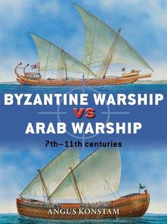 Byzantine Warship vs Arab Warship (eBook, ePUB) - Konstam, Angus