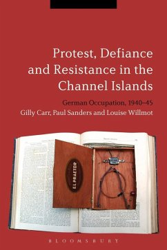 Protest, Defiance and Resistance in the Channel Islands (eBook, PDF) - Willmot, Louise; Sanders, Paul; Carr, Gilly