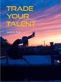 Trade Your Talent (eBook, ePUB)