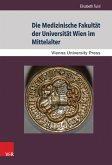 Die Medizinische Fakultät der Universität Wien im Mittelalter (eBook, PDF)