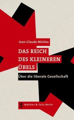 Das Reich des kleineren Übels (eBook, ePUB) - Michéa, Jean-Claude