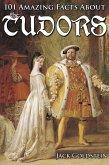 101 Amazing Facts about the Tudors (eBook, ePUB)