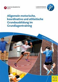 Allgemein motorische, koordinative und athletische Grundausbildung im Grundlagentraining - Guhs, Paul; Richter, Frank; Oltmanns, Klaus