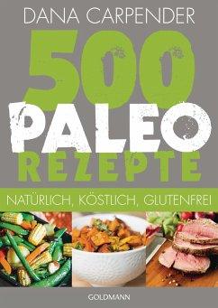 500 Paleo-Rezepte - Carpender, Dana