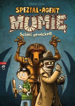 Schief gewickelt / Spezial-Agent Mumie Bd.1 - Cole, Steve