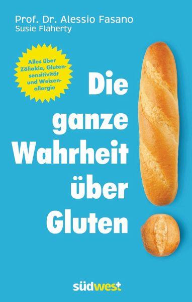 Die ganze Wahrheit über Gluten - Fasano, Alessio; Flaherty, Susie