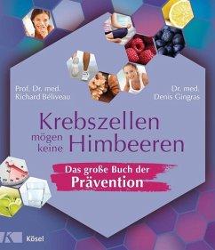 Krebszellen mögen keine Himbeeren - Das große Buch der Prävention - Béliveau, Richard; Gingras, Denis