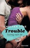 Trouble - Süchtig nach Dir