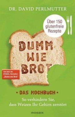Dumm wie Brot - Das Kochbuch - Perlmutter, David