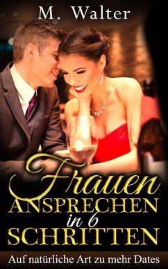 Frauen ansprechen in 6 Schritten (eBook, ePUB) - Walter, Moritz